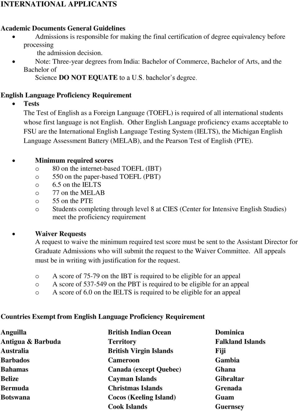English Language Proficiency Requirement Tests The Test of English as a Foreign Language (TOEFL) is required of all international students whose first language is not English.