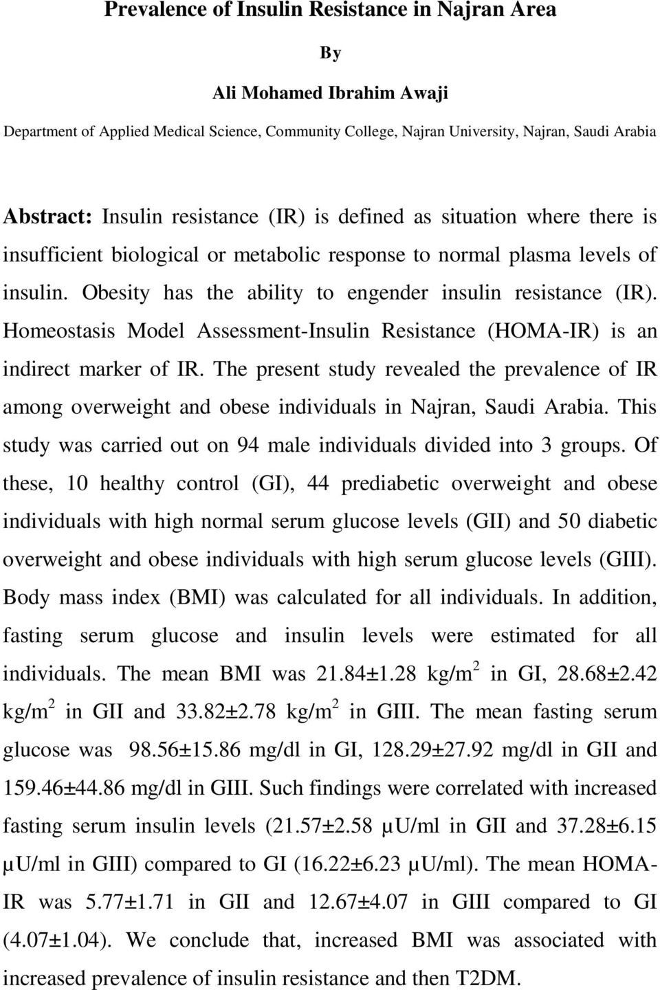 Homeostasis Model Assessment-Insulin Resistance (HOMA-IR) is an indirect marker of IR. The present study revealed the prevalence of IR among overweight and obese individuals in Najran, Saudi Arabia.