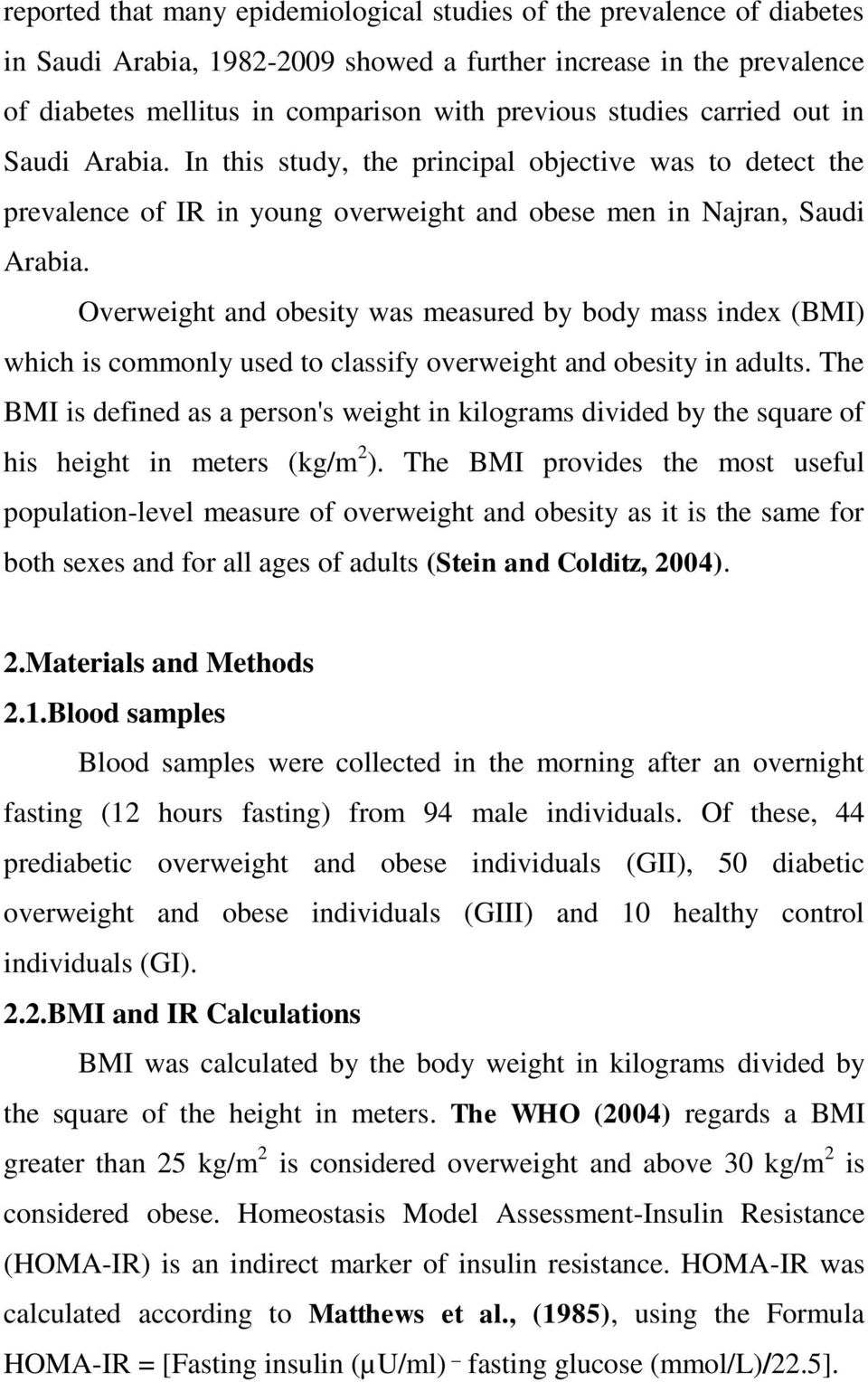 Overweight and obesity was measured by body mass index (BMI) which is commonly used to classify overweight and obesity in adults.
