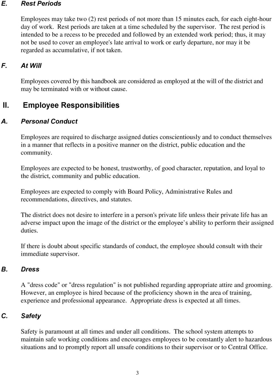 be regarded as accumulative, if not taken. F. At Will Employees covered by this handbook are considered as employed at the will of the district and may be terminated with or without cause. II.