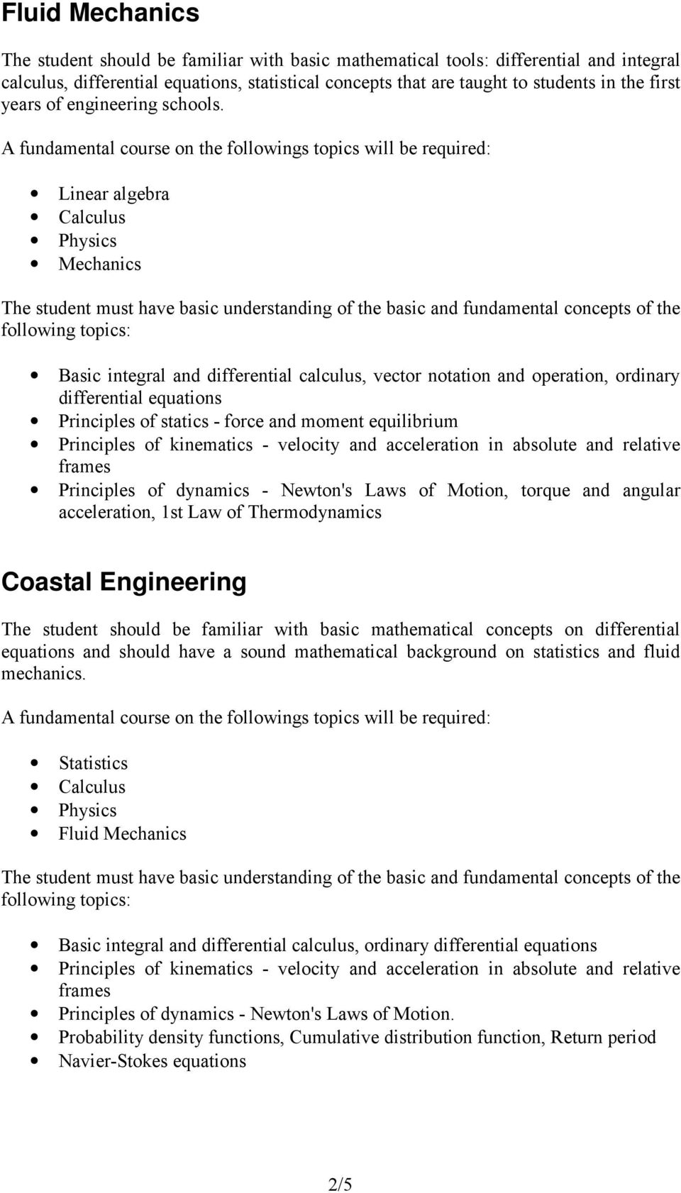 Coastal Engineering The student should be familiar with basic mathematical concepts on differential equations and should have a sound mathematical background on statistics and fluid mechanics.