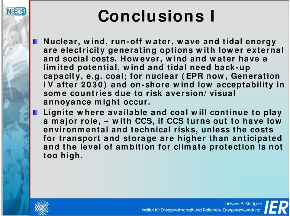 coal; for nuclear (EPR now, Generation IV after 2030) and on-shore wind low acceptability in some countries due to risk aversion/visual annoyance might occur.