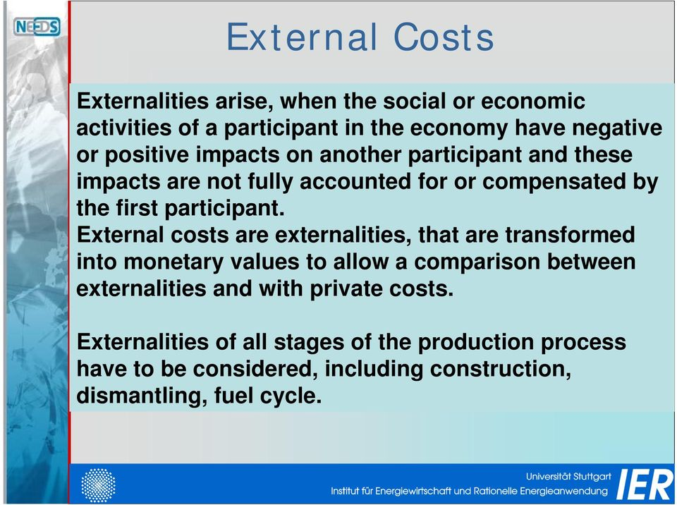 External costs are externalities, that are transformed into monetary values to allow a comparison between externalities and with