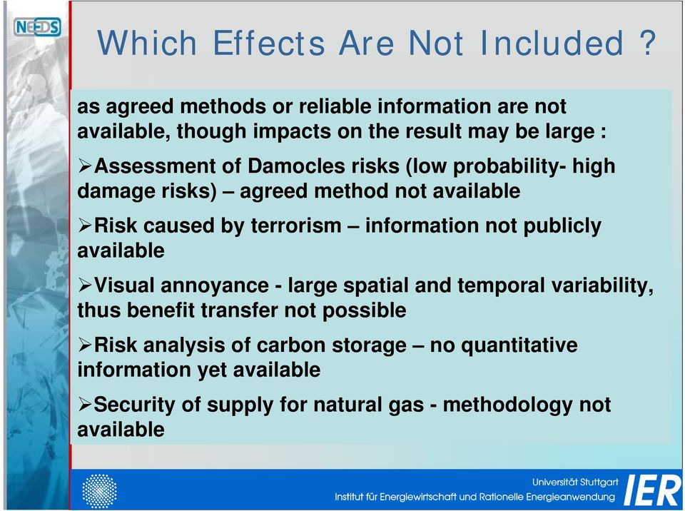 risks (low probability- high damage risks) agreed method not available Risk caused by terrorism information not publicly available