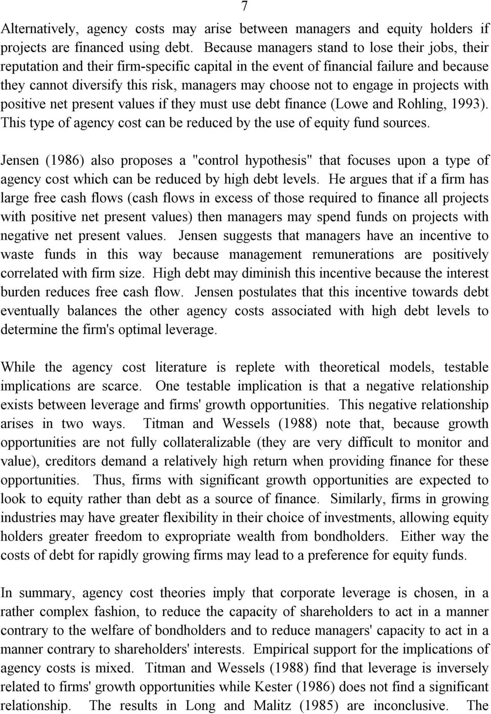 engage in projects with positive net present values if they must use debt finance (Lowe and Rohling, 1993). This type of agency cost can be reduced by the use of equity fund sources.