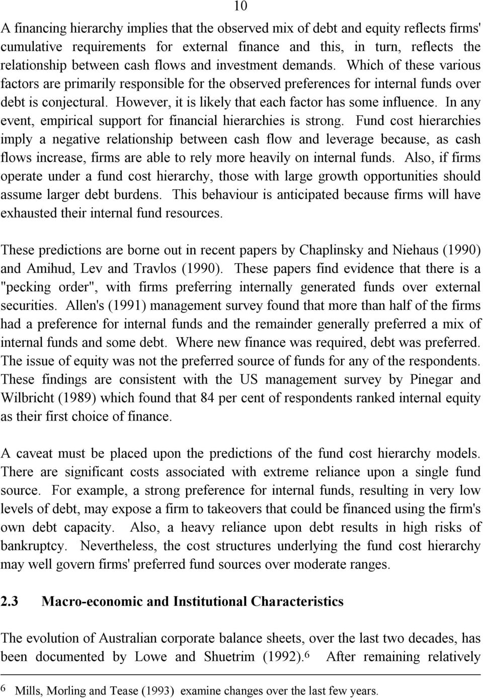 However, it is likely that each factor has some influence. In any event, empirical support for financial hierarchies is strong.