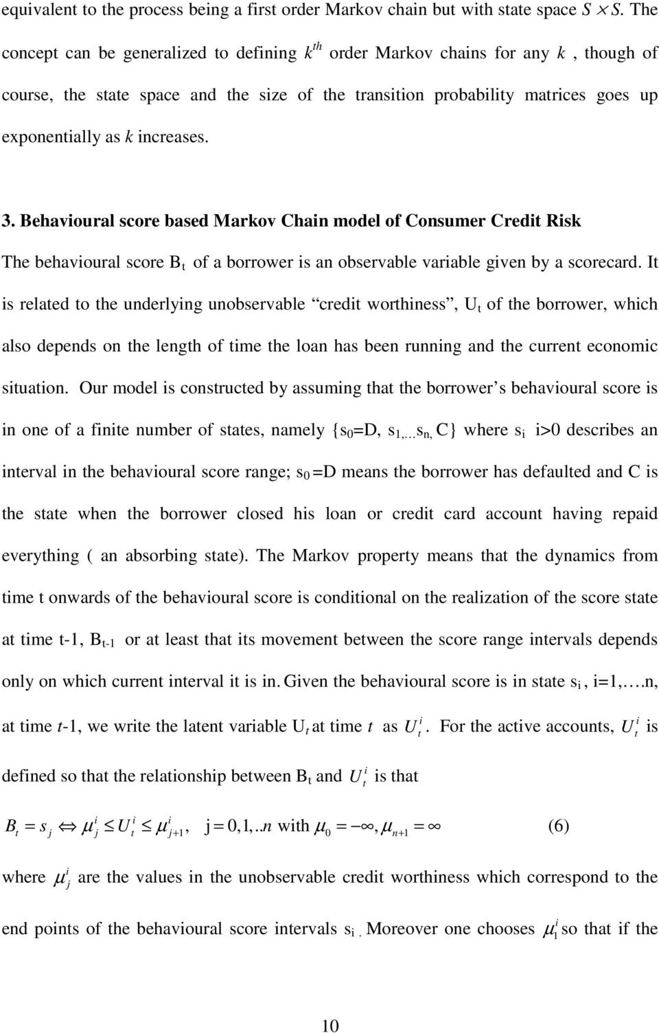Behavoural score based Markov Chan model of Consumer Credt Rsk The behavoural score B t of a borrower s an observable varable gven by a scorecard.