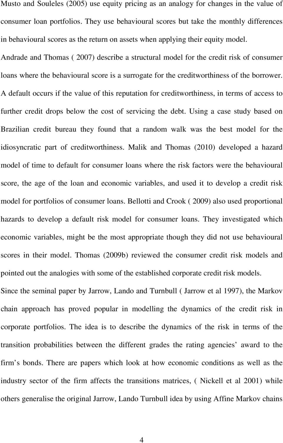 Andrade and Thomas ( 2007) descrbe a structural model for the credt rsk of consumer loans where the behavoural score s a surrogate for the credtworthness of the borrower.