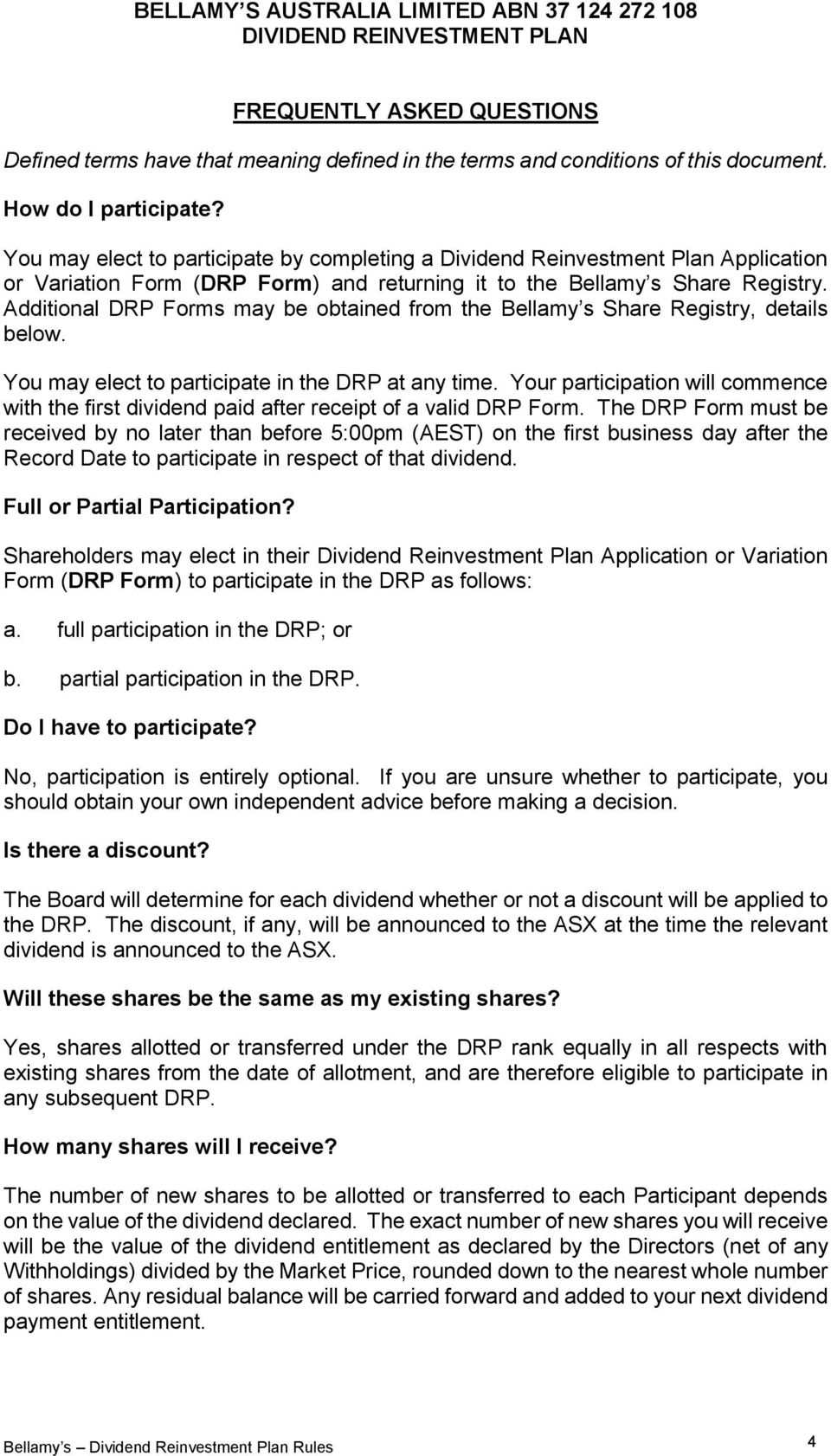 Additional DRP Forms may be obtained from the Bellamy s Share Registry, details below. You may elect to participate in the DRP at any time.
