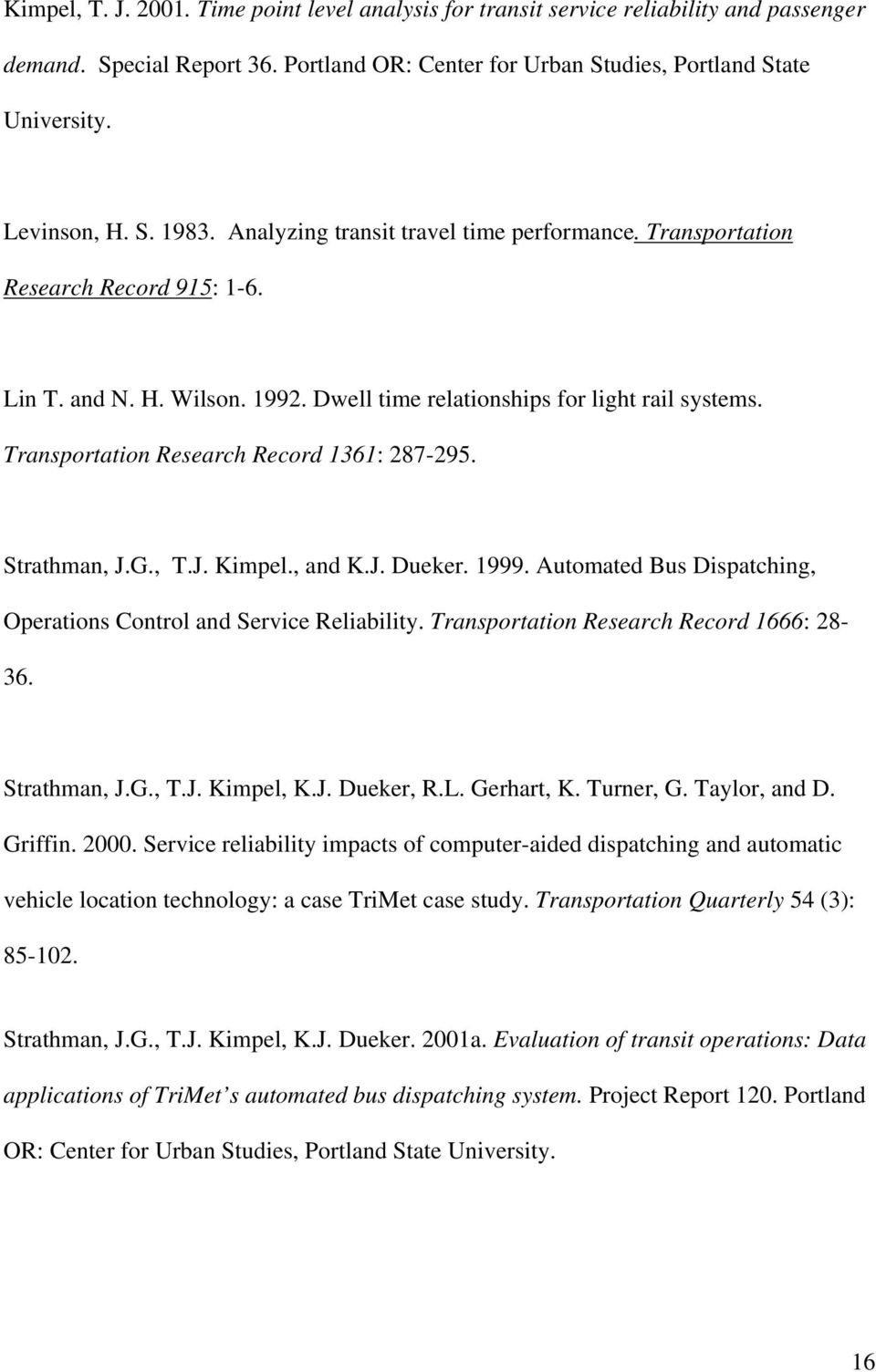 Transportation Research Record 1361: 287-295. Strathman, J.G., T.J. Kimpel., and K.J. Dueker. 1999. Automated Bus Dispatching, Operations Control and Service Reliability.