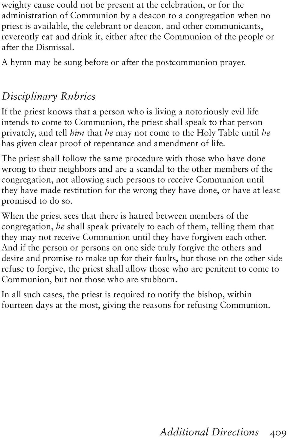 Disciplinary Rubrics If the priest knows that a person who is living a notoriously evil life intends to come to Communion, the priest shall speak to that person privately, and tell him that he may