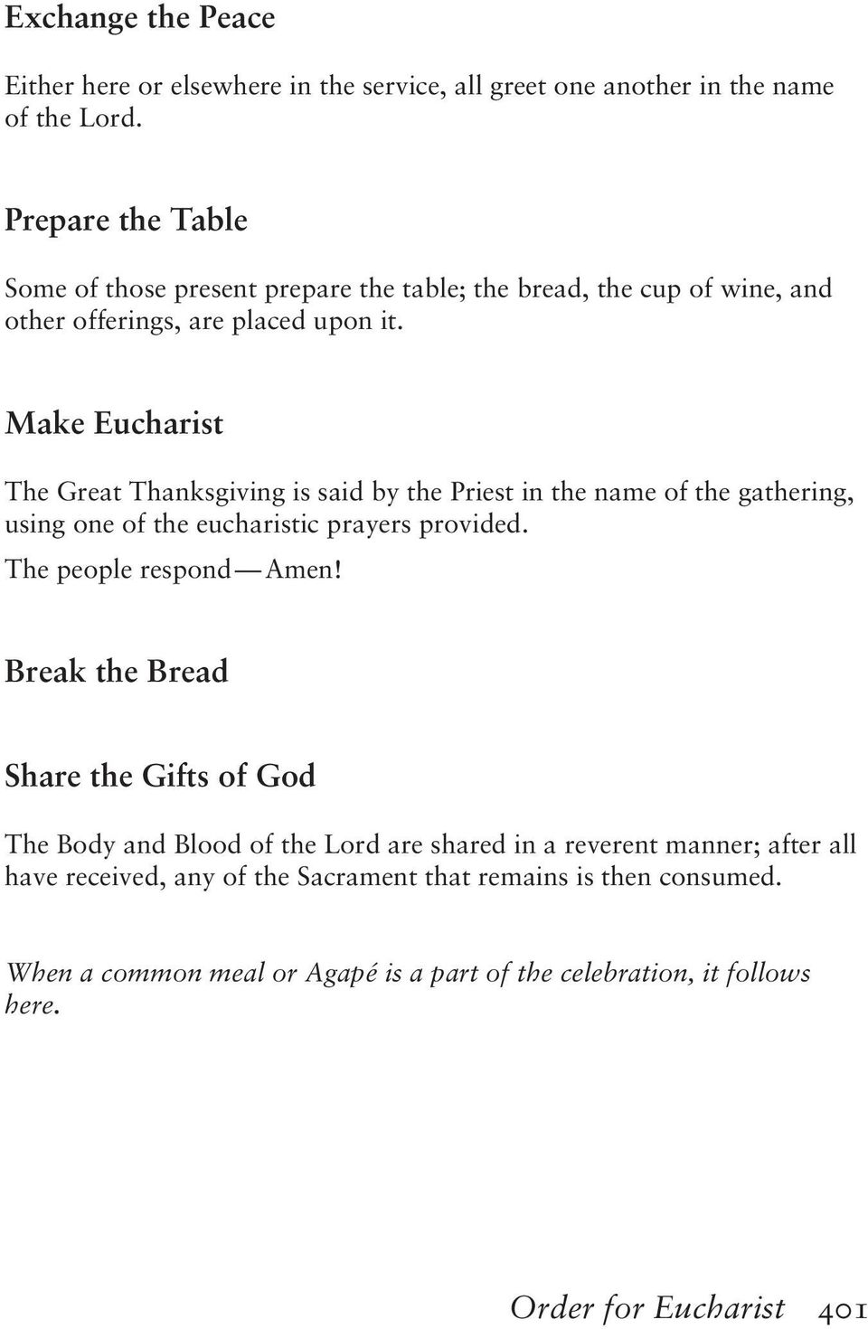Make Eucharist The Great Thanksgiving is said by the Priest in the name of the gathering, using one of the eucharistic prayers provided. The people respond Amen!
