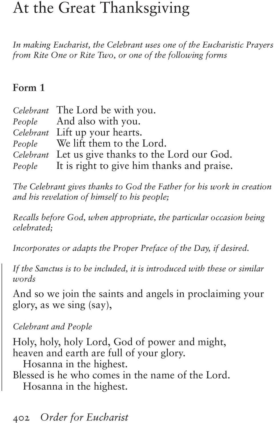 The Celebrant gives thanks to God the Father for his work in creation and his revelation of himself to his people; Recalls before God, when appropriate, the particular occasion being celebrated;