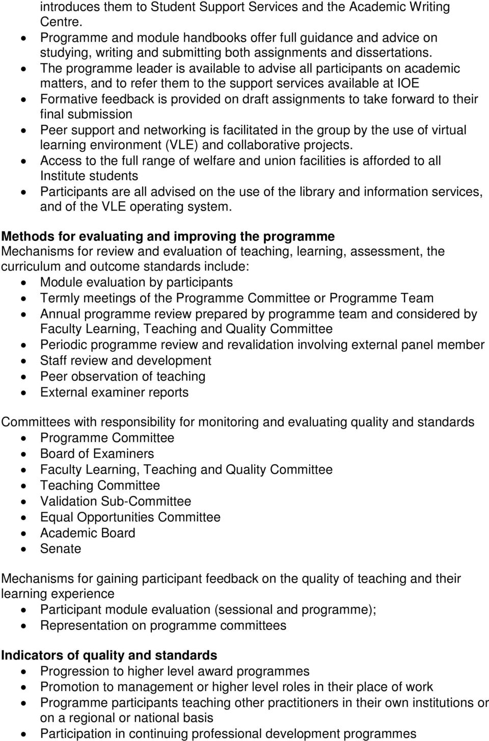 The programme leader is available to advise all participants on academic matters, and to refer them to the support services available at IOE Formative feedback is provided on draft assignments to