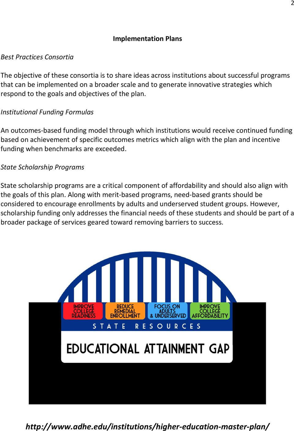 Institutional Funding Formulas An outcomes-based funding model through which institutions would receive continued funding based on achievement of specific outcomes metrics which align with the plan