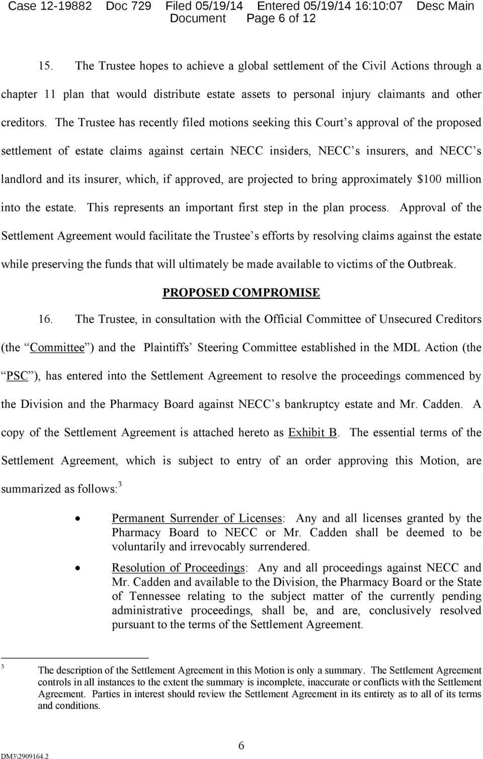 The Trustee has recently filed motions seeking this Court s approval of the proposed settlement of estate claims against certain NECC insiders, NECC s insurers, and NECC s landlord and its insurer,
