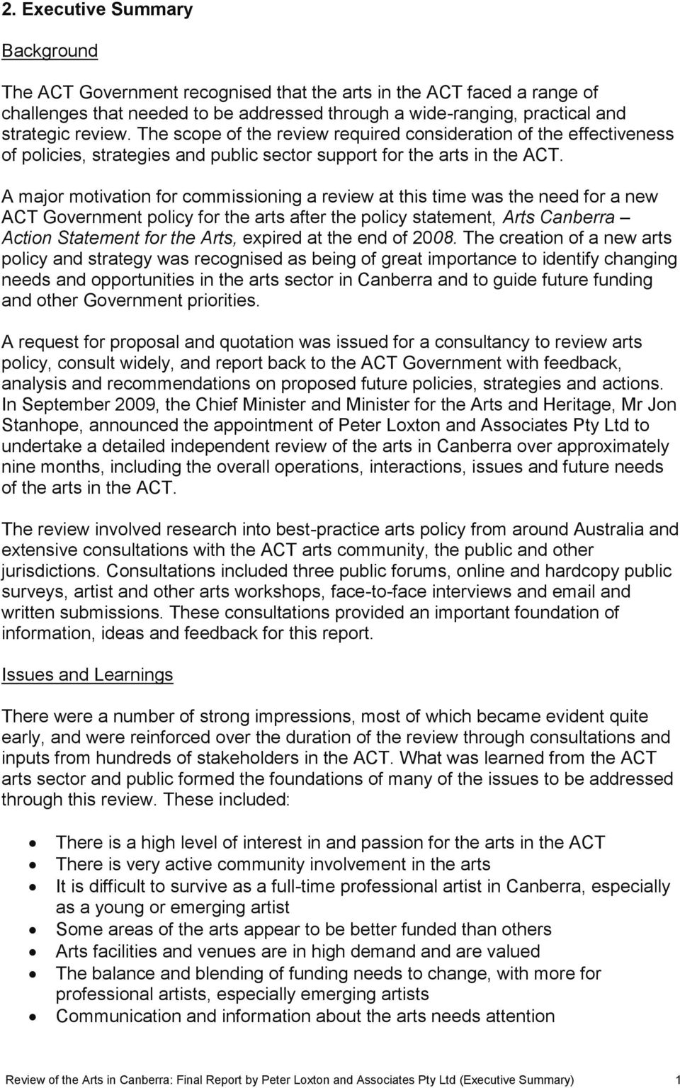A major motivation for commissioning a review at this time was the need for a new ACT Government policy for the arts after the policy statement, Arts Canberra Action Statement for the Arts, expired