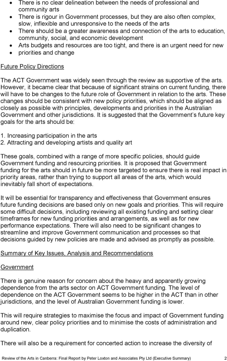 urgent need for new priorities and change Future Policy Directions The ACT Government was widely seen through the review as supportive of the arts.