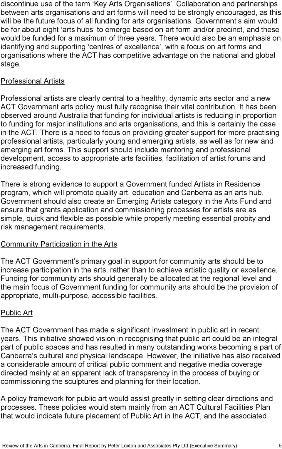 Government s aim would be for about eight arts hubs to emerge based on art form and/or precinct, and these would be funded for a maximum of three years.