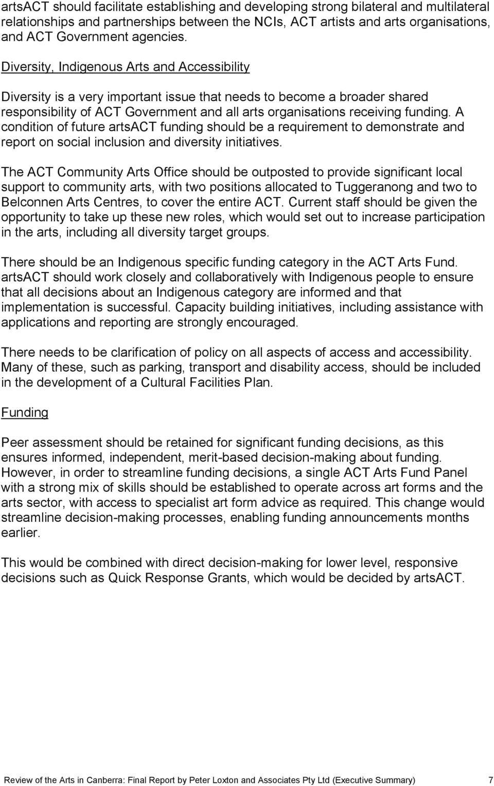 Diversity, Indigenous Arts and Accessibility Diversity is a very important issue that needs to become a broader shared responsibility of ACT Government and all arts organisations receiving funding.