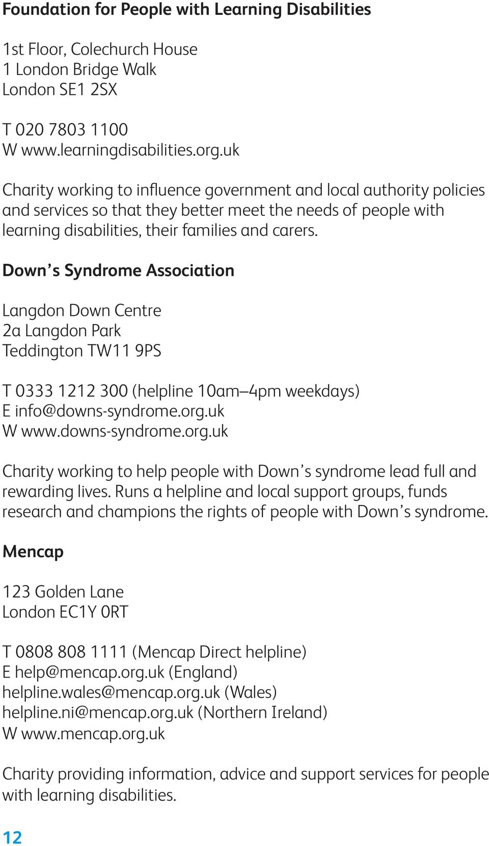 Down s Syndrome Association Langdon Down Centre 2a Langdon Park Teddington TW11 9PS T 0333 1212 300 (helpline 10am 4pm weekdays) E info@downs-syndrome.org.