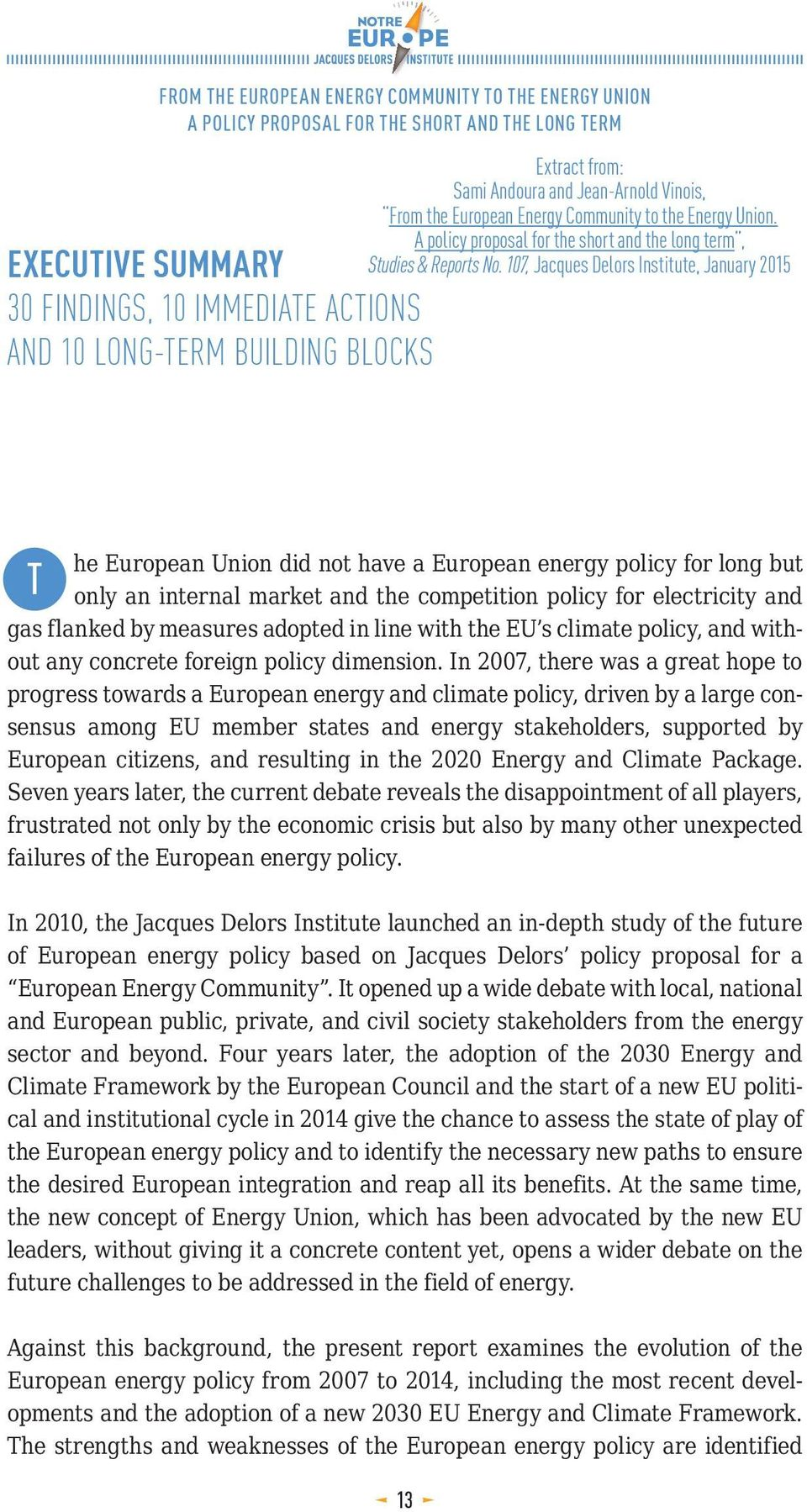 107, Jacques Delors Institute, January 2015 T he European Union did not have a European energy policy for long but only an internal market and the competition policy for electricity and gas flanked