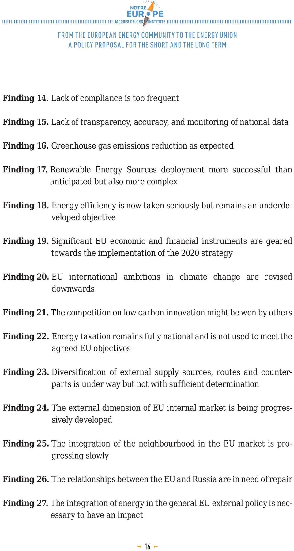 Significant EU economic and financial instruments are geared towards the implementation of the 2020 strategy Finding 20. EU international ambitions in climate change are revised downwards Finding 21.