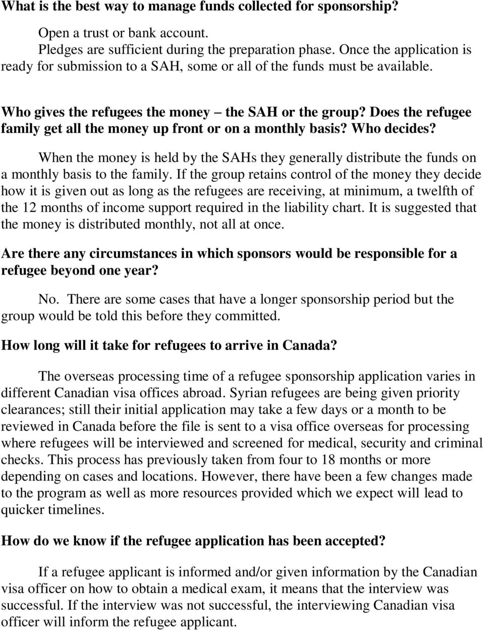 Does the refugee family get all the money up front or on a monthly basis? Who decides? When the money is held by the SAHs they generally distribute the funds on a monthly basis to the family.