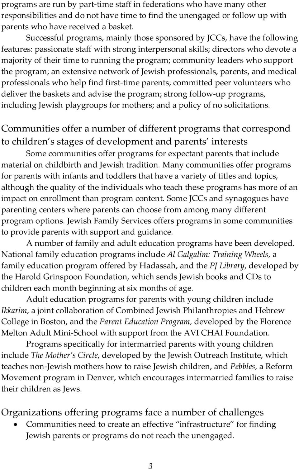 program; community leaders who support the program; an extensive network of Jewish professionals, parents, and medical professionals who help find first time parents; committed peer volunteers who