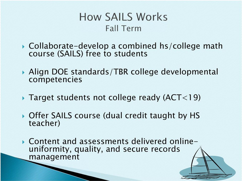 college ready (ACT<19) Offer SAILS course (dual credit taught by HS teacher)