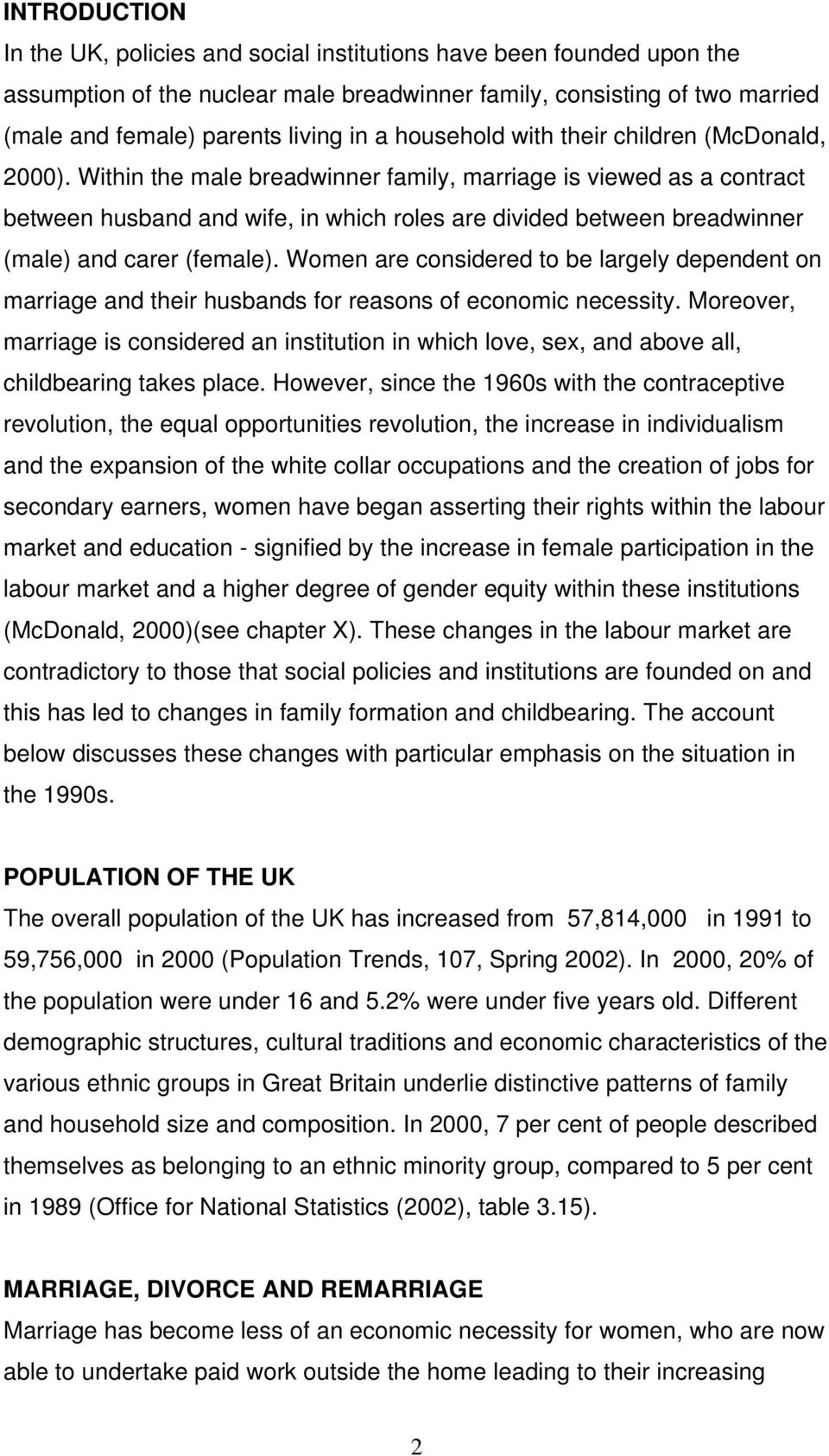 Within the male breadwinner family, marriage is viewed as a contract between husband and wife, in which roles are divided between breadwinner (male) and carer (female).