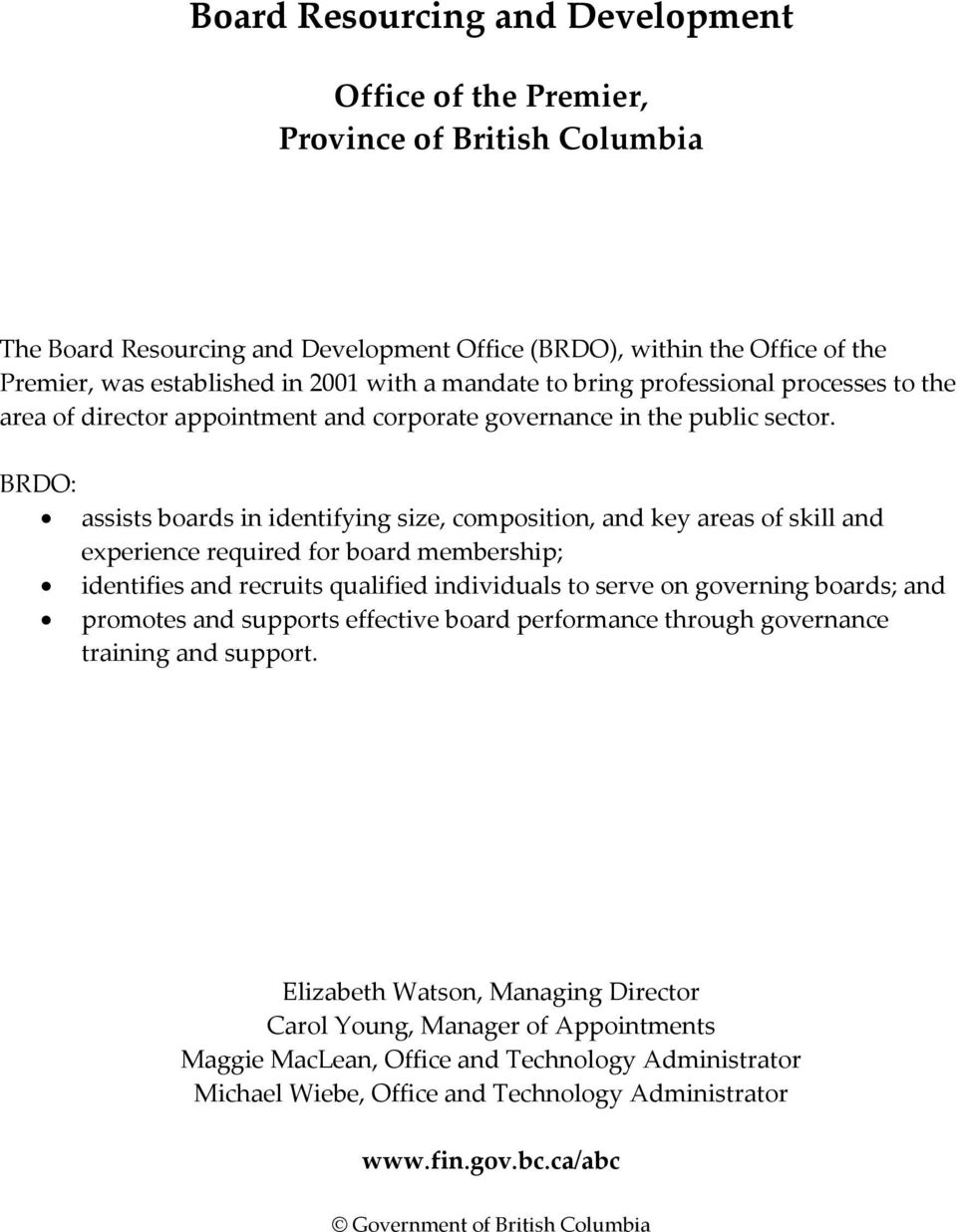 BRDO: assists boards in identifying size, composition, and key areas of skill and experience required for board membership; identifies and recruits qualified individuals to serve on governing boards;