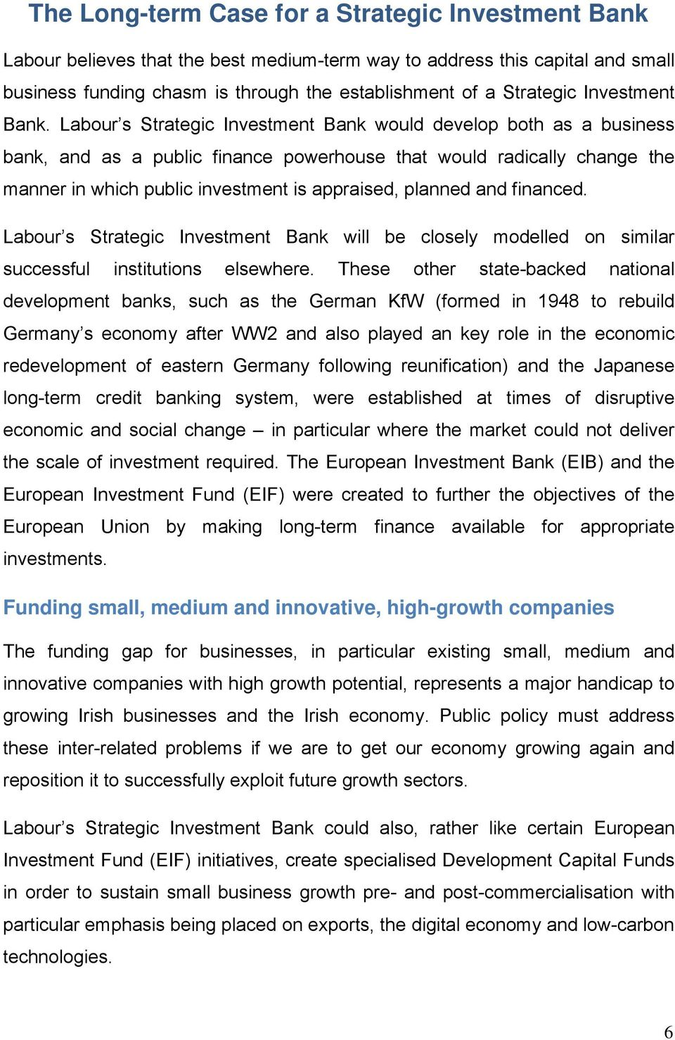 Labour s Strategic Investment Bank would develop both as a business bank, and as a public finance powerhouse that would radically change the manner in which public investment is appraised, planned