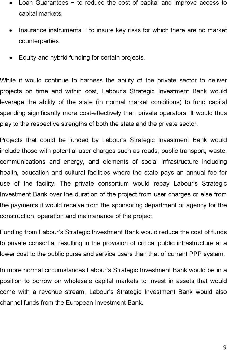 While it would continue to harness the ability of the private sector to deliver projects on time and within cost, Labour s Strategic Investment Bank would leverage the ability of the state (in normal