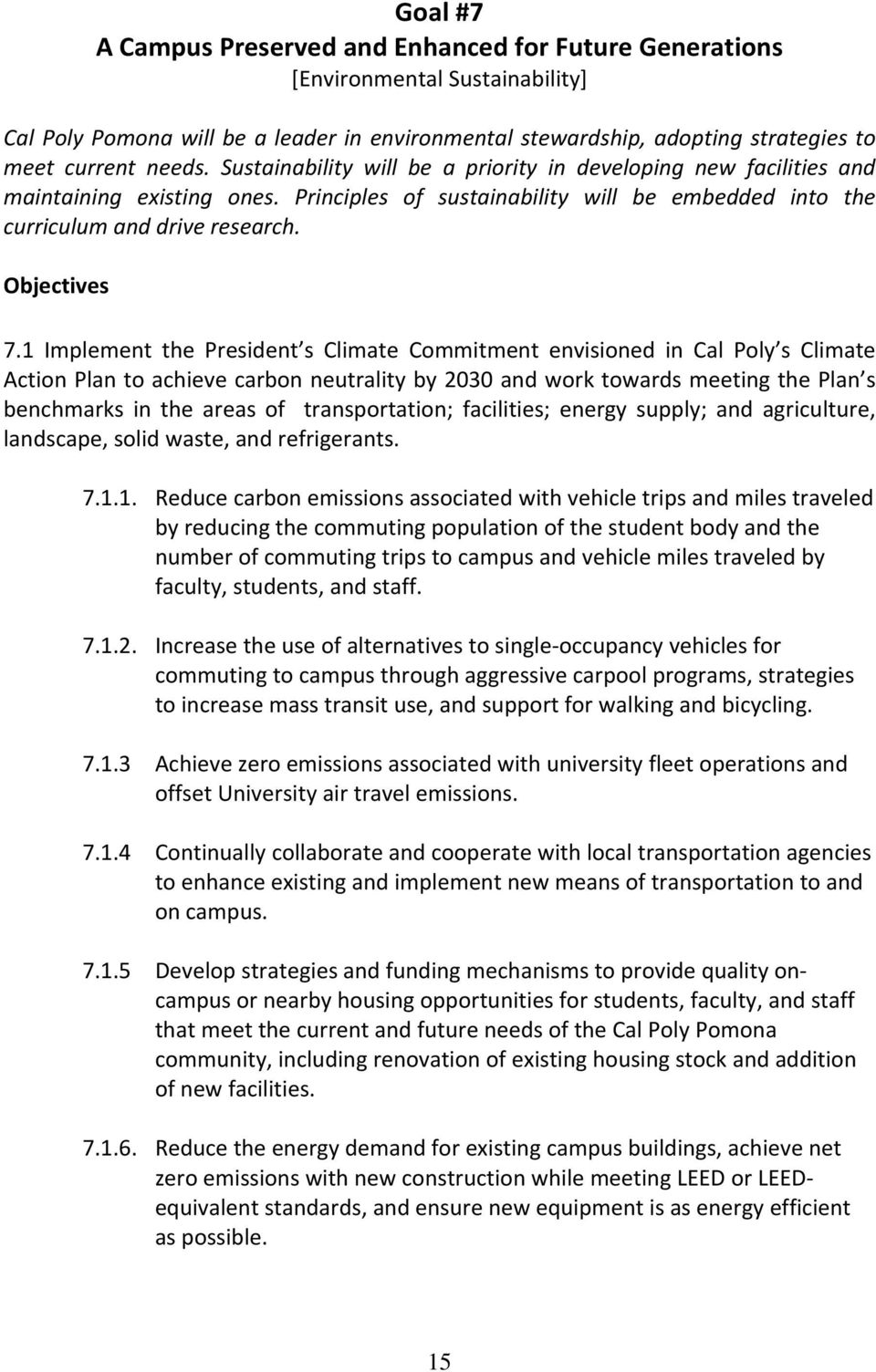 1 Implement the President s Climate Commitment envisioned in Cal Poly s Climate Action Plan to achieve carbon neutrality by 2030 and work towards meeting the Plan s benchmarks in the areas of