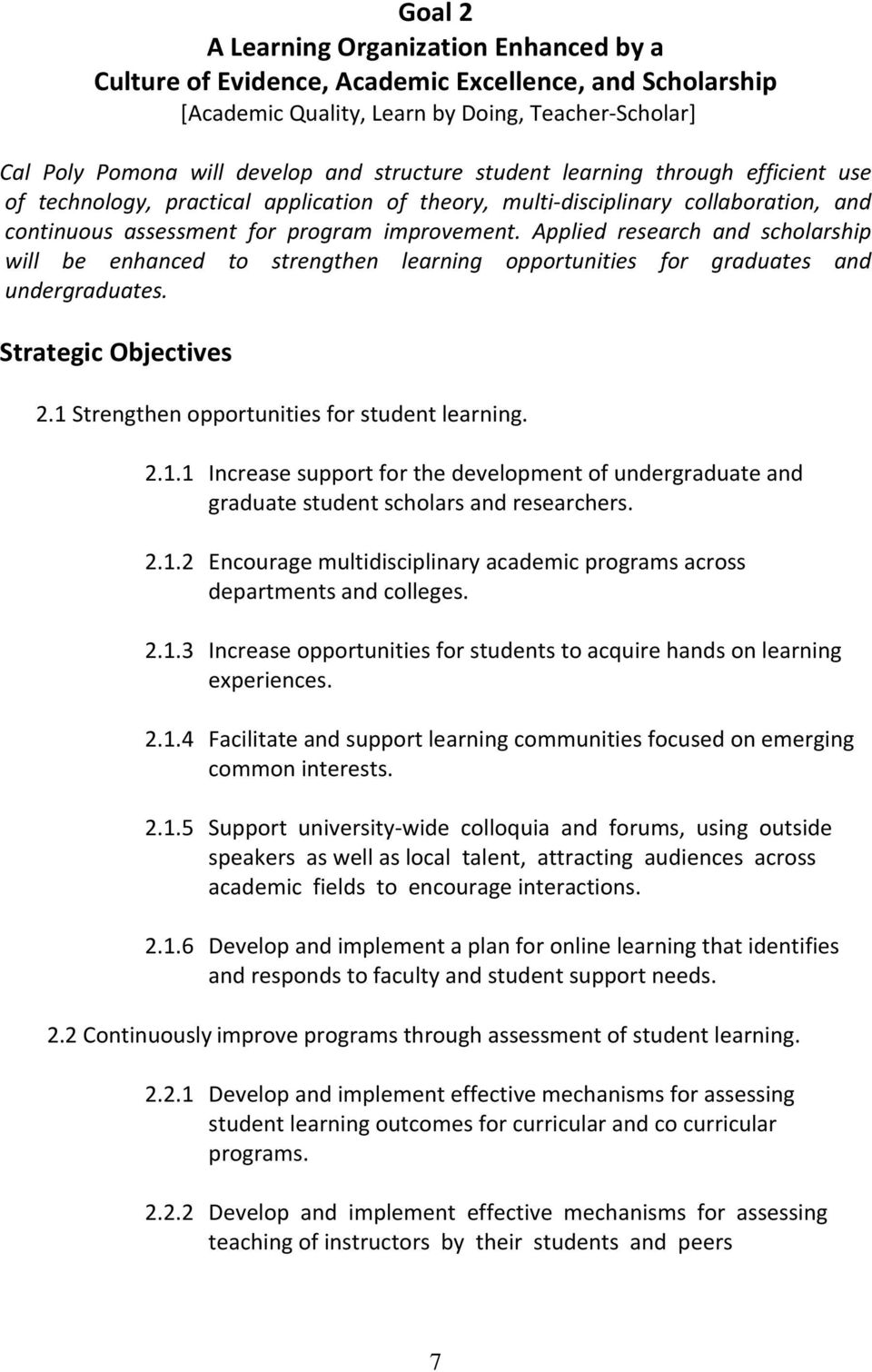 Applied research and scholarship will be enhanced to strengthen learning opportunities for graduates and undergraduates. Strategic Objectives 2.1