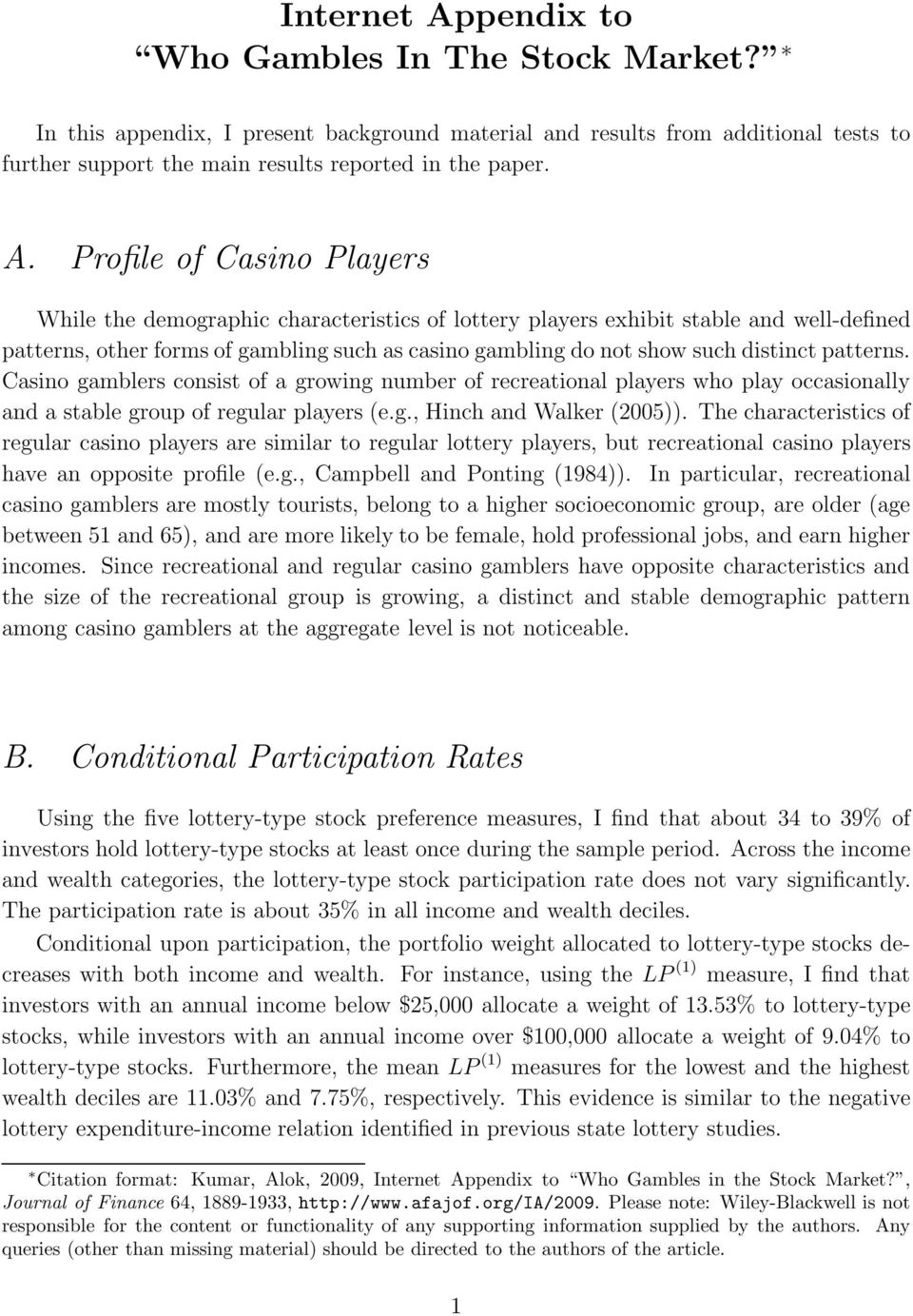 Profile of Casino Players While the demographic characteristics of lottery players exhibit stable and well-defined patterns, other forms of gambling such as casino gambling do not show such distinct