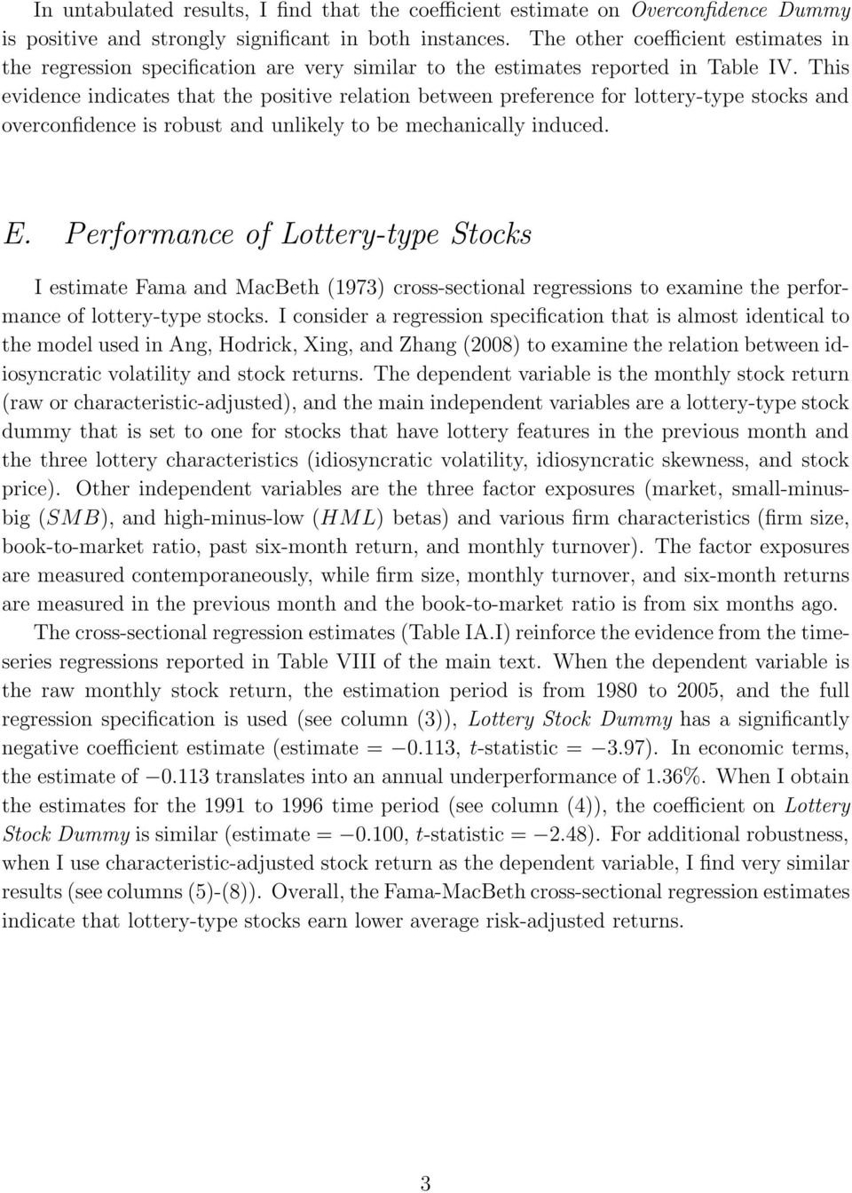 This evidence indicates that the positive relation between preference for lottery-type stocks and overconfidence is robust and unlikely to be mechanically induced. E.