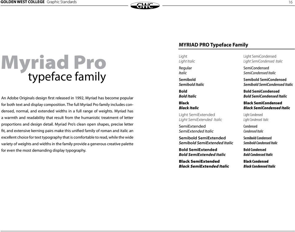 Myriad has a warmth and readability that result from the humanistic treatment of letter proportions and design detail.