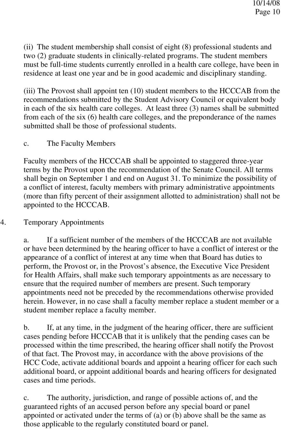 (iii) The Provost shall appoint ten (10) student members to the HCCCAB from the recommendations submitted by the Student Advisory Council or equivalent body in each of the six health care colleges.