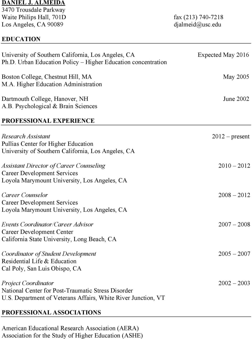 B. Psychological & Brain Sciences PROFESSIONAL EXPERIENCE Research Assistant Pullias Center for Higher Education University of Southern California, Los Angeles, CA 2012 present Assistant Director of
