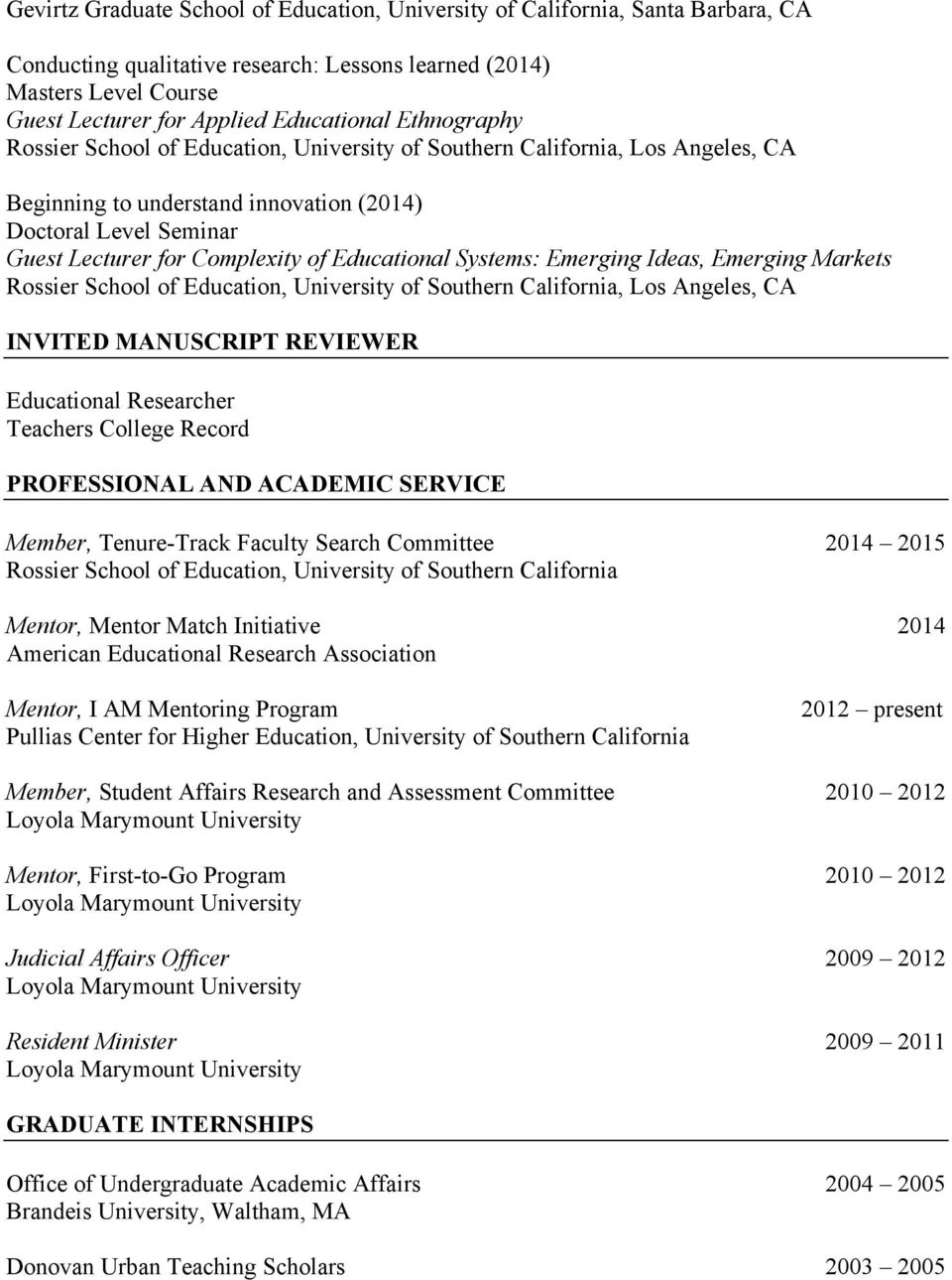 Educational Researcher Teachers College Record PROFESSIONAL AND ACADEMIC SERVICE Member, Tenure-Track Faculty Search Committee 2014 2015 Rossier School of Education, University of Southern California