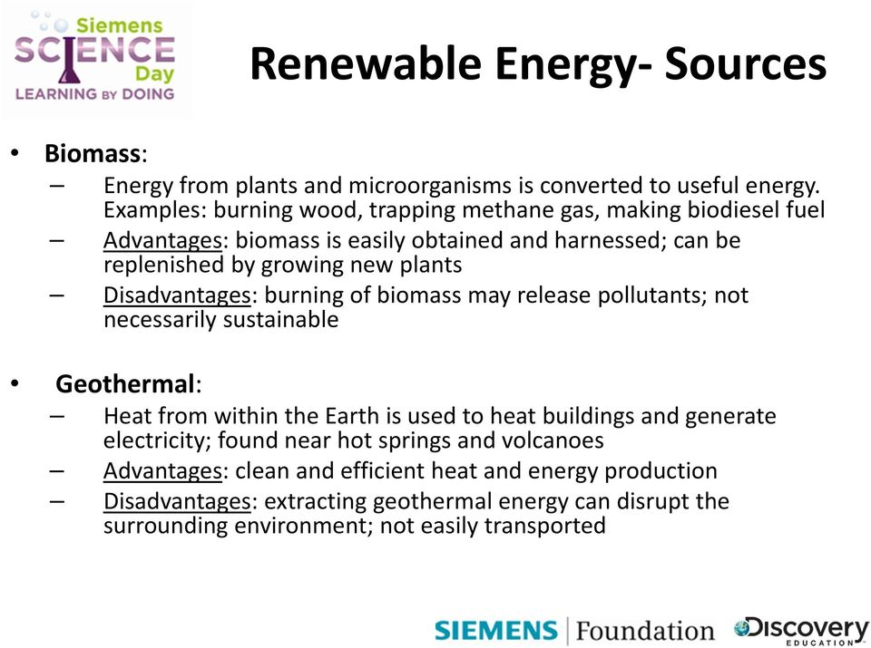 plants Disadvantages: burning of biomass may release pollutants; not necessarily sustainable Geothermal: Heat from within the Earth is used to heat buildings and