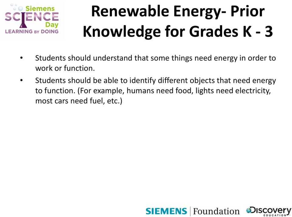Students should be able to identify different objects that need energy to