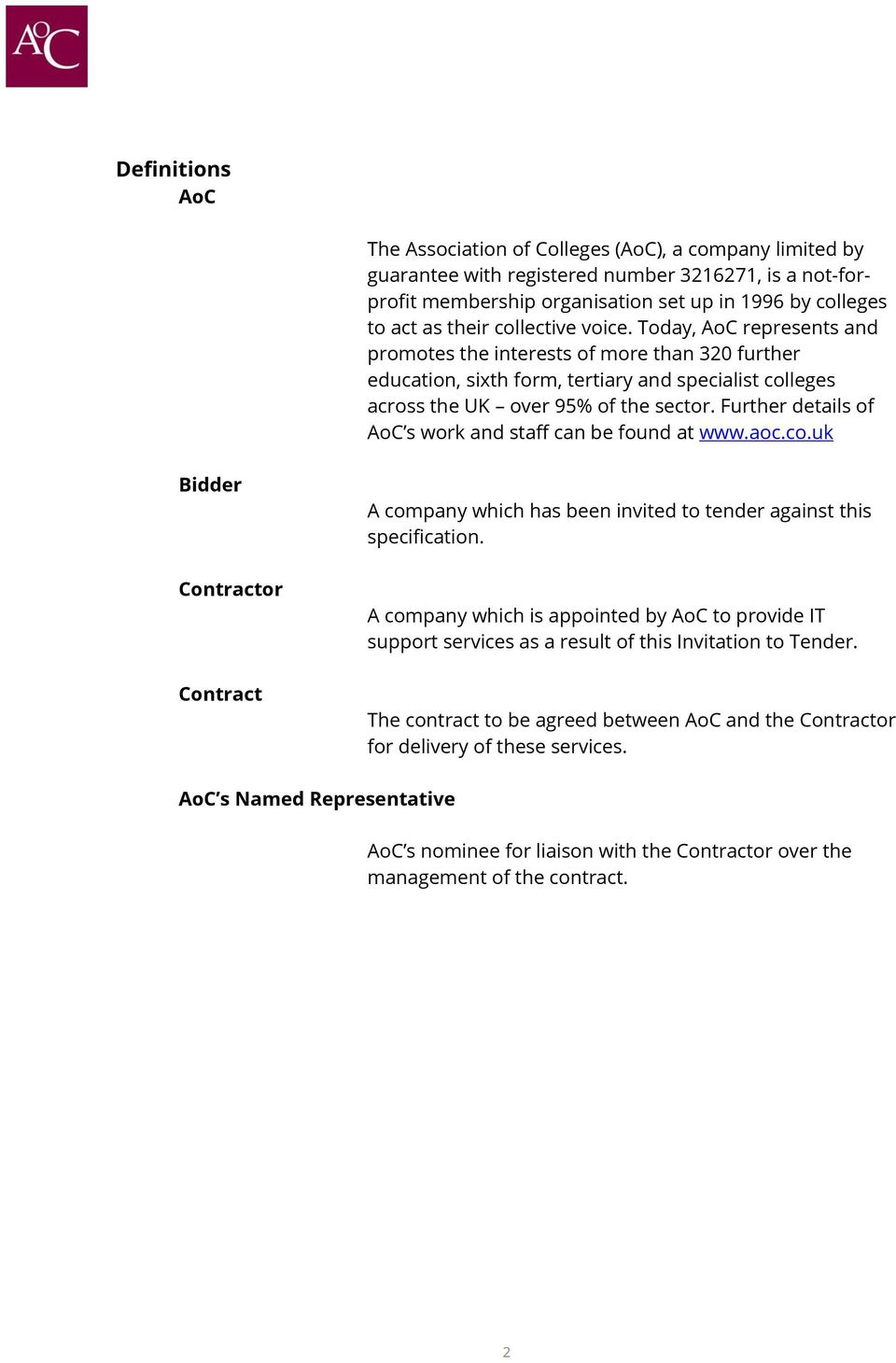 Further details of AoC s work and staff can be found at www.aoc.co.uk Bidder Contractor Contract A company which has been invited to tender against this specification.
