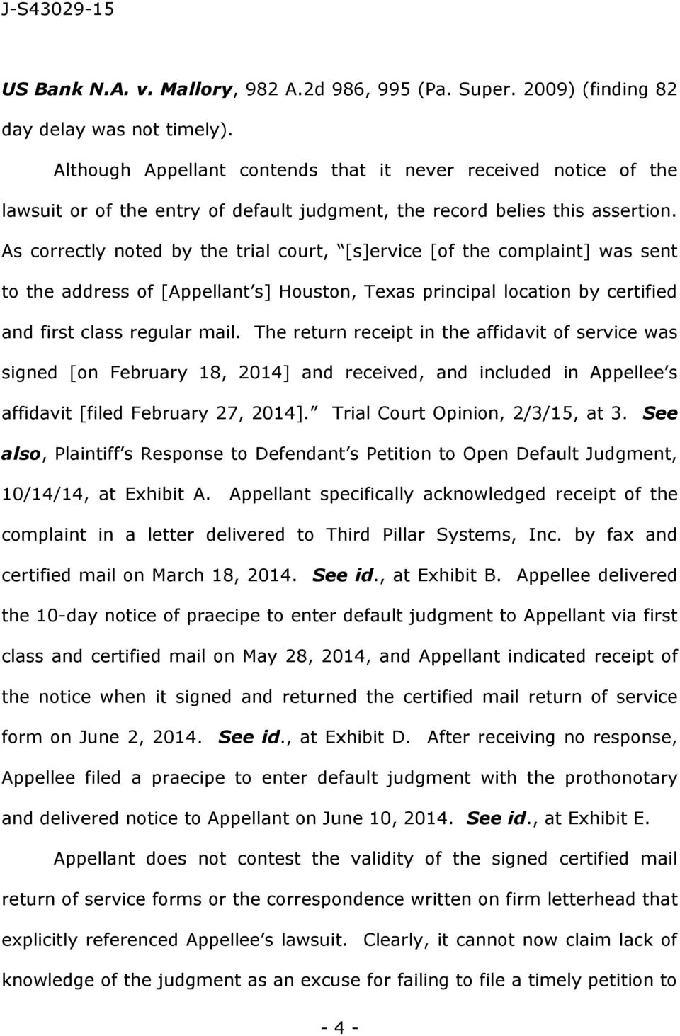 As correctly noted by the trial court, [s]ervice [of the complaint] was sent to the address of [Appellant s] Houston, Texas principal location by certified and first class regular mail.