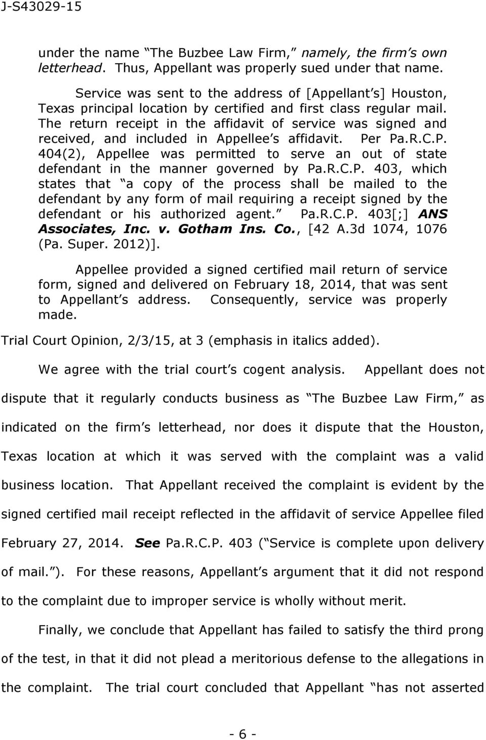The return receipt in the affidavit of service was signed and received, and included in Appellee s affidavit. Pe