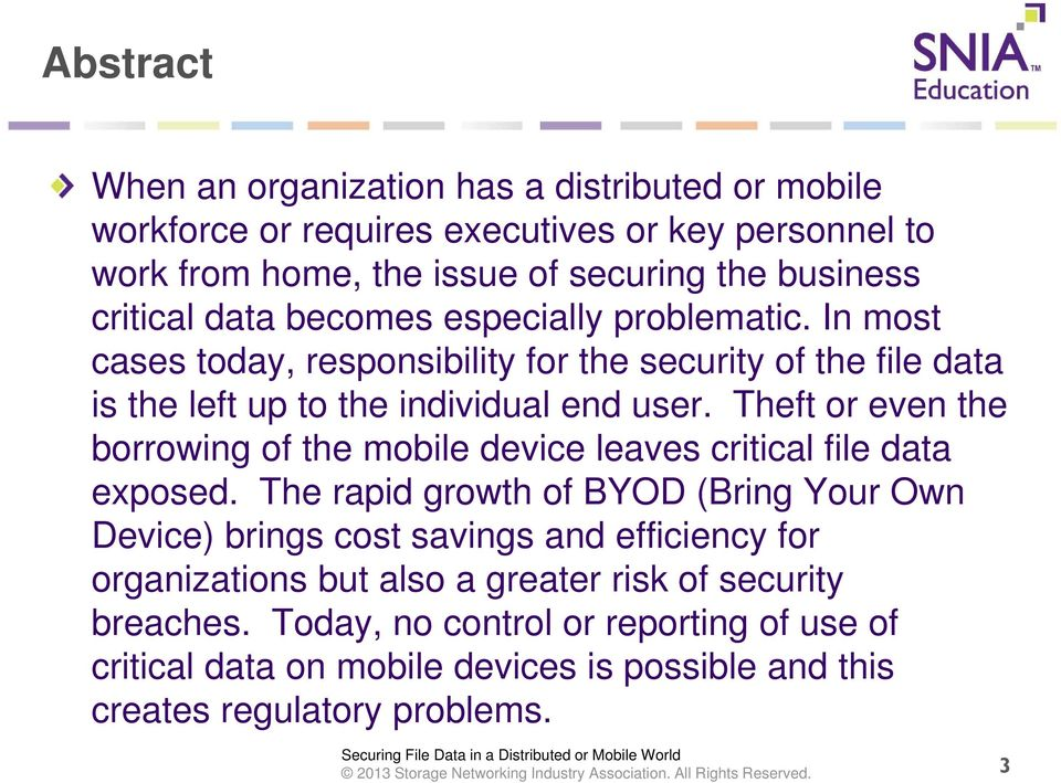 Theft or even the borrowing of the mobile device leaves critical file data exposed.
