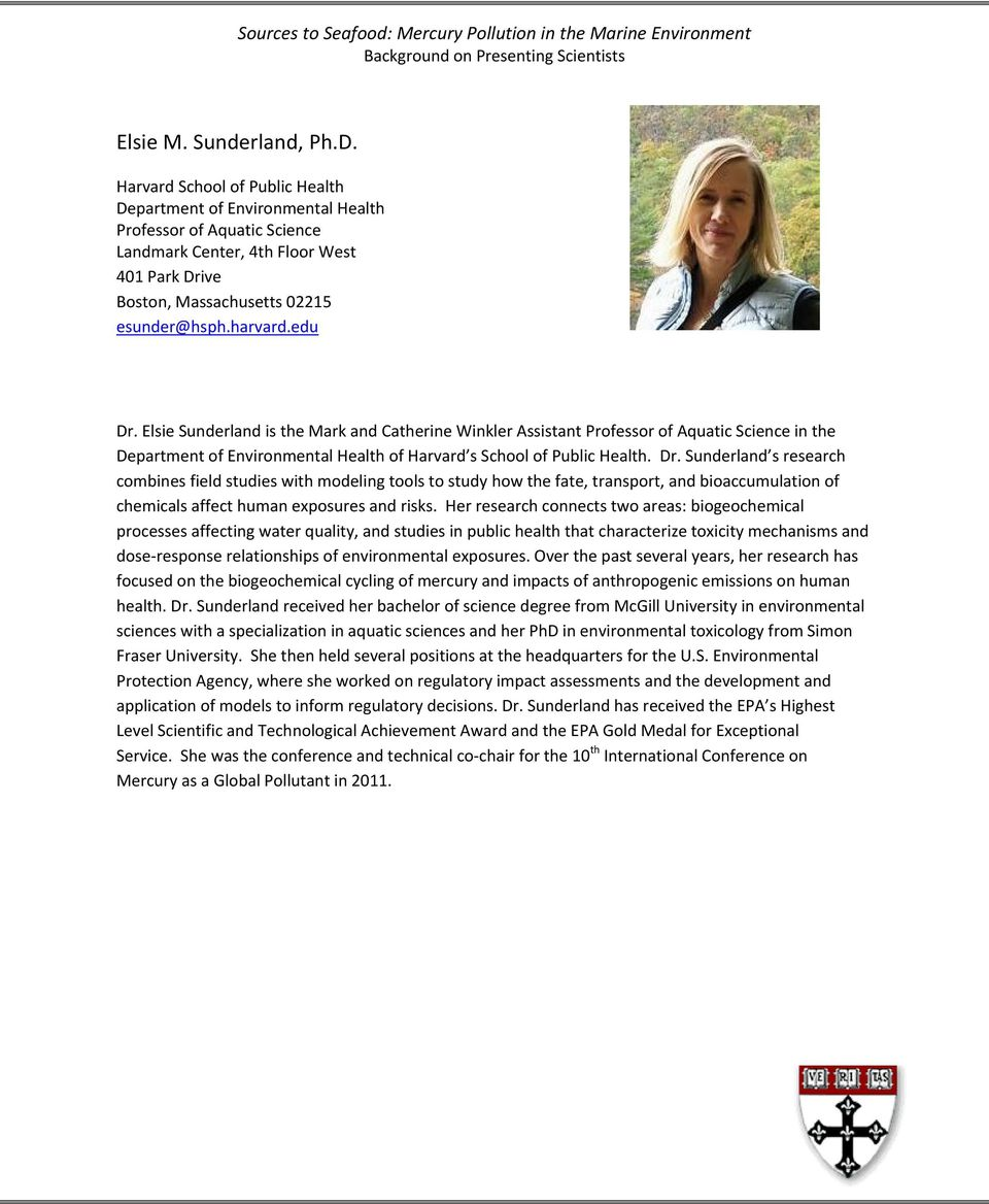 Elsie Sunderland is the Mark and Catherine Winkler Assistant Professor of Aquatic Science in the Department of Environmental Health of Harvard s School of Public Health. Dr.