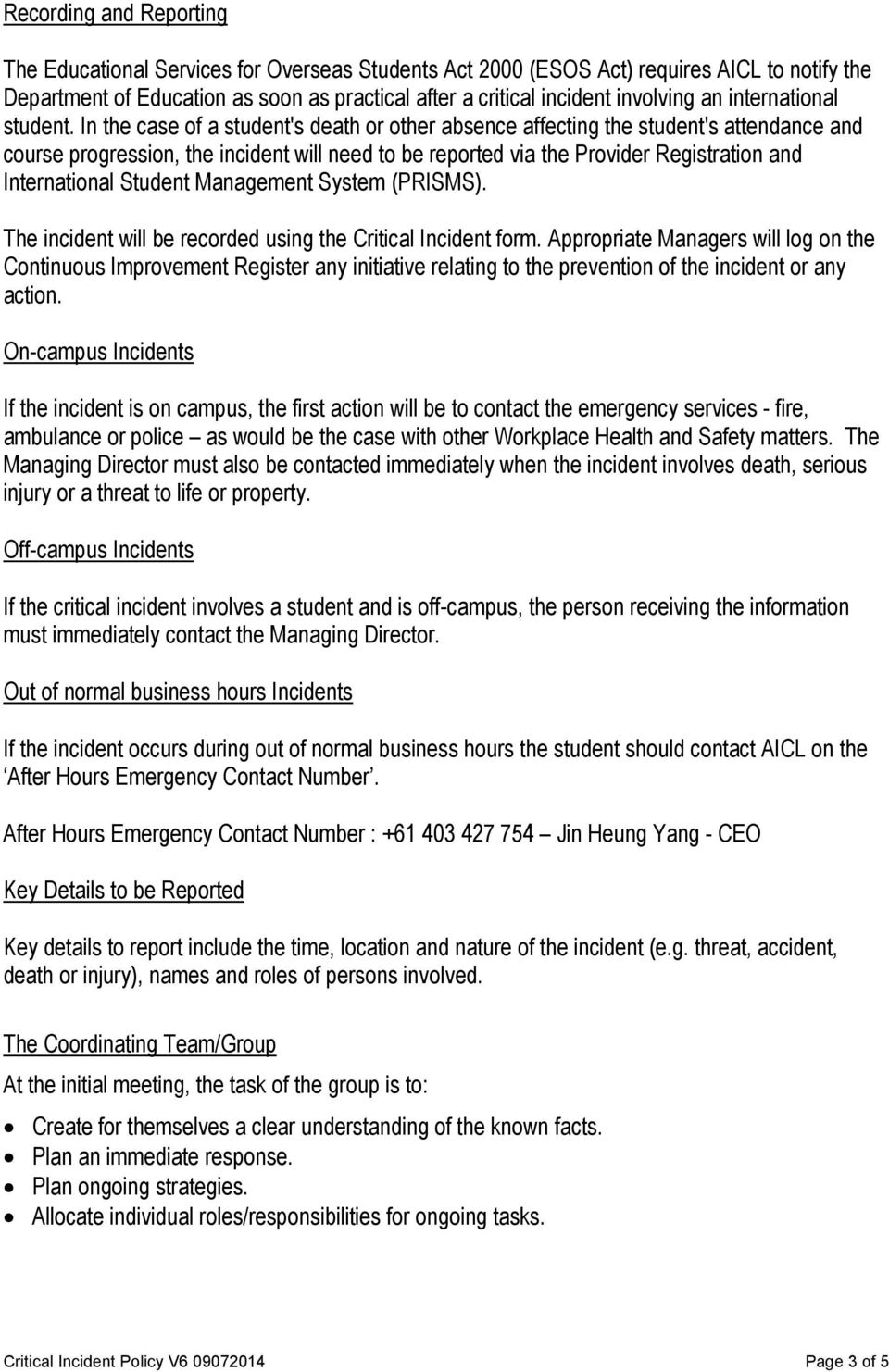 In the case of a student's death or other absence affecting the student's attendance and course progression, the incident will need to be reported via the Provider Registration and International